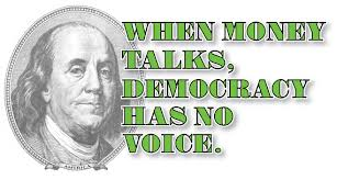 When money talks, democracy has no voice.